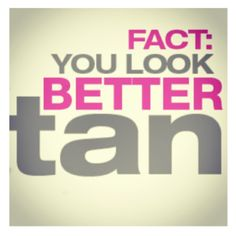 It's a fact! :) Come by Shoreline Tan and let us help you get a tan everyone will be jealous of!