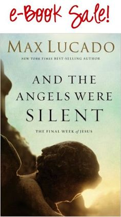 And the Angels Were Silent e-Book Sale {by Max Lucado}: $1.99!
