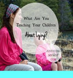 Children are taught by watching you.  What are you teaching your children about lying?