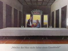 """Gerhard Glück In a Roman restaurant, lately: """"Wouldn't you rather prefer a seat of your own?"""" ( at da Vinci's)"""