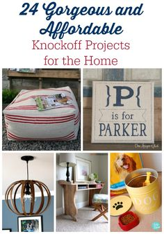 These 24 gorgeous and affordable knockoff projects are perfect for decorating your home and include simple decor projects to large furniture projects.