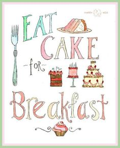 I always thought the most sensible time to eat cake is for breakfast! Take a look at this 'Eat Cake' Archival Print by RambleWild on today! Newyork Cheesecake, Cake Quotes, Food Quotes, Dessert Quotes, Advice Quotes, Baking Quotes, Breakfast Cake, Protein Breakfast, Second Breakfast
