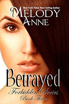 Betrayed - Forbidden Series - Book Three by Melody Anne To be released: January 26, 2015