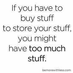 Si tienes que comprar cosas para almacenar tus cosas, quizá tengas demasiadas cosas