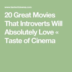 20 Great Movies That Introverts Will Absolutely Love « Taste of Cinema