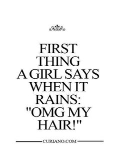 """First thing a girl says when it rains: """"OMG MY #HAIR !"""""""