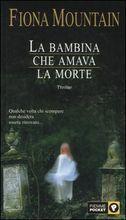 La bambina che amava la morte - Fiona Mountain Maggio 2014 Discussione su: http://tinyurl.com/ospw8c9