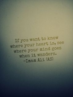 if you want to know where your heart is —Imam Ali ibn Abi Talib (AS) - Google Search