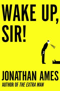 Wake Up, Sir!, by Jonathan Ames | 32 Books Guaranteed To Make You Laugh Out Loud