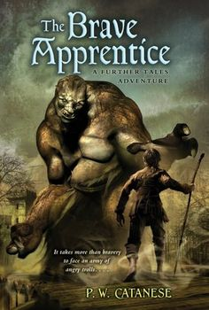 The Brave Apprentice (Further Tales Adventure Series) by P.W. Catanese  Submit a review and become a Faerytale Magic Reviewer! www.faerytalemagic.com