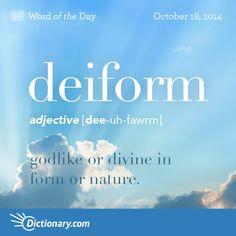 deiform    \ DEE-uh-fawrm \  , adjective;     1. godlike or divine in form or nature.
