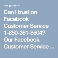 Can I trust on Facebook Customer Service 1-850-361-8504?Our Facebook Customer Service team is a consistent performer in Facebook service or support sector. So from now onwards, whenever you stuck in the middle of Facebook issues, you can trust on our best Facebook troubleshooters they can able to resolve all your Facebook problems, so just dial our phone number 1-850-361-8504. For more knowledge about our services tale a look at…
