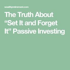 """The Truth About """"Set It and Forget It"""" Passive Investing"""