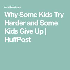 Why Some Kids Try Harder and Some Kids Give Up | HuffPost
