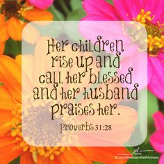 """""""Her children rise up and call her BLESSED and her husband praises her""""…Proverbs 31:28. HAPPY MOTHER'S DAY!"""
