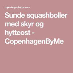 Sunde squashboller med skyr og hytteost - CopenhagenByMe