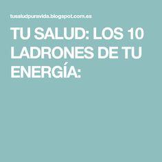 TU SALUD: LOS 10 LADRONES DE TU ENERGÍA: