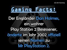 Der Engländer Dan Holmes, ein wahrer Play Station 2 Besessener, änderte im Jahr 2002 offiziell seinen Namen zu Mr Playstation 2.