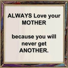 always love your mother quotes quote family quote family quotes parent quotes mother quotes#family  #coaching #lifeCoach http://coachingportal.com/