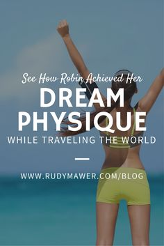 Take a look at her story and results: http://rudymawer.com/blog/90-day-bikini-review-see-robin-achieve-dream-physique-traveling-world/