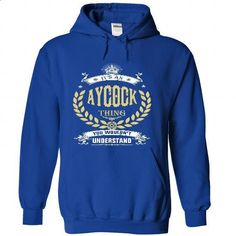 AYCOCK . its An AYCOCK Thing You Wouldnt Understand  - T Shirt, Hoodie, Hoodies, Year,Name, Birthday - #handmade gift #creative gift