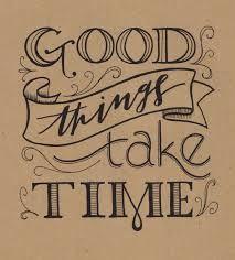 good things take time - Buscar con Google