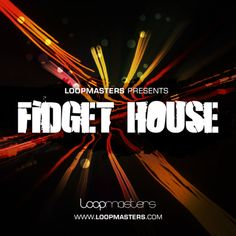 Fidget House from Loopmasters
