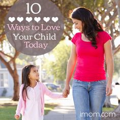 10 Ways to Love Your Child Today: Practical ways to love. #love
