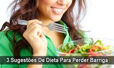 3 Sugestões De Dieta Para Perder Barriga~> http://www.segredodefinicaomuscular.com/3-sugestoes-de-dieta-para-perder-barriga #PerderBarriga