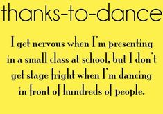 Thanks to dance I get nervous when I'm presenting in a small class at school, but I don't get stage fright when I'm dancing in front of hundreds of people. So true! Waltz Dance, Dance Music, Ballet Dance, Dance Memes, Dance Quotes, Dance Sayings, Funny Dance, Lyric Quotes, Movie Quotes