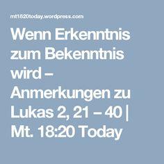 Wenn Erkenntnis zum Bekenntnis wird – Anmerkungen zu Lukas 2, 21 – 40 | Mt. 18:20 Today
