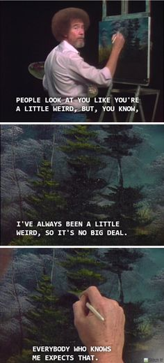 Bob Ross (We're all a bit weird.) Bob Ross (We're all a little weird. Peintures Bob Ross, Bob Ross Quotes, Bob Ross Meme, Bob Ross Funny, Bob Ross Art, Happy Little Trees, Bob Ross Paintings, Abstract Paintings, Humanity Restored