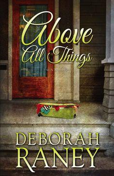 Above All Things - Kindle edition by Deborah Raney. Religion & Spirituality Kindle eBooks @ Amazon.com.