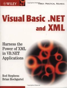 Visual Basic .NET and XML: Harness the Power of XML in VB.NET Applications. Creators: Brian Hochgurtel, Rod Stephens. An accessible and step-by-step approach to using VB. This will allow interaction between any machine, on any platform, and on any device. By using real-world and fully-functional examples, this book quickly brings Visual Basic programmers and developers up to speed on XML for enterprise application development. NET Platform: The next big overhaul to Microsoft's... Computer Programming, Computer Science, Distributed Computing, Enterprise Application, Application Development, Platform, Big, Natural, Heel