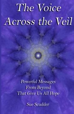 The Voice Across the Veil - Powerful Messages from Beyond that give us all hope by Sue Scudder http://www.amazon.com/dp/0984541705/ref=cm_sw_r_pi_dp_6Xluwb1WA6MGJ