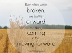 Even when we're broken, we battle onward, the fixing coming in the moving forward. AnnVoskamp.com