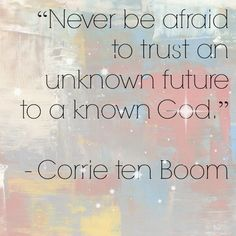 never be afraid to trust an unknown future to a known God. --Corrie ten Boom #quote #inspirationalquote