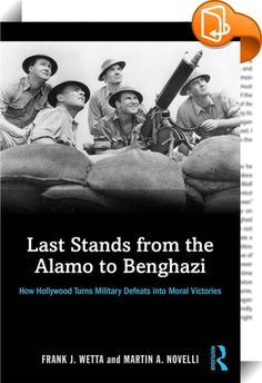 Last Stands from the Alamo to Benghazi    :  Last Stands from the Alamo to Benghazi examines how filmmakers teach Americans about the country's military past. Examining twenty-three representative war films and locating them in their cultural and military landscape, the authors argue that Hollywood's view of American military history has evolved in two phases. The first phase, extending from the very beginnings of filmmaking to the Korean War, projected an essential patriotic triumphal...