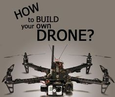 How to Build Your Own Drone? And Should You Build a Drone? Part 1 - Drones Fuel
