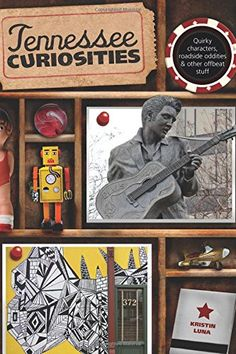 Tennessee Curiosities: Quirky Characters, Roadside Oddities & Other Offbeat Stuff (Curiosities Series) by Kristin Luna http://www.amazon.com/dp/0762759976/ref=cm_sw_r_pi_dp_gSEVvb1HFTS7C