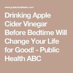 Drinking Apple Cider Vinegar Before Bedtime Will Change Your Life for Good! - Public Health ABC