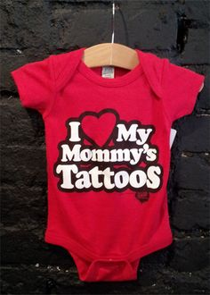 """""""I love my mommy's tattoos"""" onsie and I need one that says Daddy's :)"""