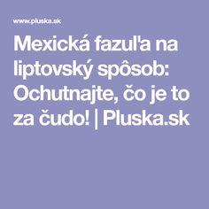Mexická fazuľa na liptovský spôsob: Ochutnajte, čo je to za čudo!   Pluska.sk