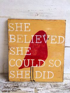 She believed she could so she did wood sign, bird, customize colors on Etsy, $30.00