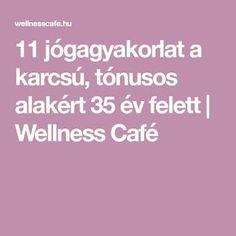 11 jógagyakorlat a karcsú, tónusos alakért 35 év felett Kettlebell, Pilates, Crossfit, Health Fitness, Wellness, Yoga, Diet, Workout, Sports