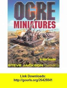 Ogre Miniatures (9781556342196) Steve Jackson , ISBN-10: 1556342195  , ISBN-13: 978-1556342196 ,  , tutorials , pdf , ebook , torrent , downloads , rapidshare , filesonic , hotfile , megaupload , fileserve