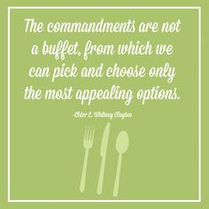 """The commandments are not a buffet from which we can pick and choose only the most appealing options.""  --L. Whitney Clayton"
