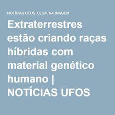 Extraterrestres estão criando raças híbridas com material genético humano | NOTÍCIAS UFOS CLICK NA IMAGEM