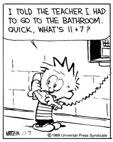 Calvin and Hobbes (DA) - I told the teacher I had to go to the bathroom. Quick, what's 11+7?