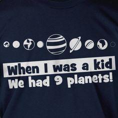 When I Was A Kid We Had 9 Planets Space Screen Printed T-Shirt Mens Ladies Womens Youth Kids Science School Nerd Funny Geek. via Etsy. Geek Out, Nerd Geek, Geek Humor, Hilarious, Funny Geek, Funny Tshirts, Just In Case, Decir No, Geek Stuff